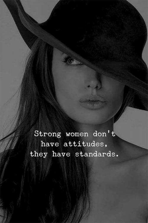 Women, Strong, and Don: Strong women don  have attitudes,  they have standards.