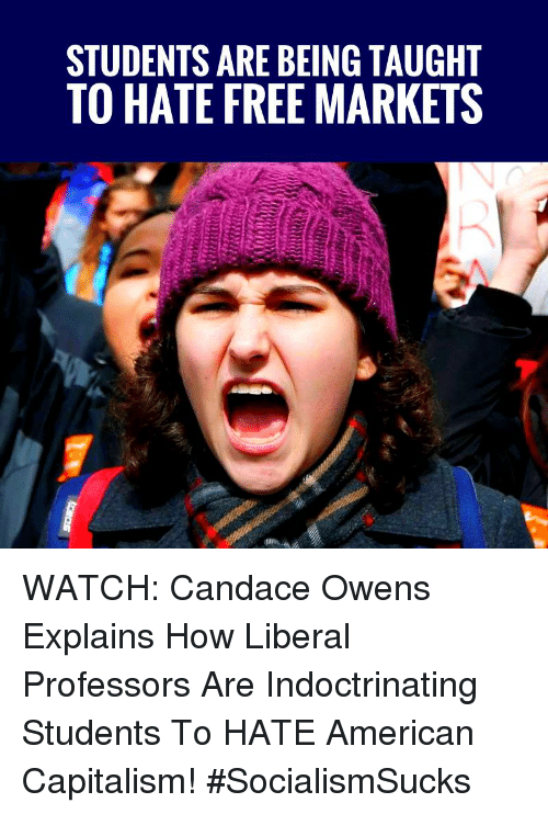 Memes, American, and Capitalism: STUDENTS ARE BEING TAUGHT  TO HATE FREE MARKETS WATCH: Candace Owens Explains How Liberal Professors Are Indoctrinating Students To HATE American Capitalism! #SocialismSucks