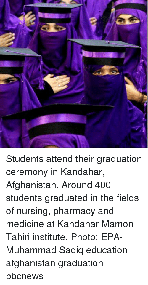 Memes, Afghanistan, and Pharmacy: Students attend their graduation ceremony in Kandahar, Afghanistan. Around 400 students graduated in the fields of nursing, pharmacy and medicine at Kandahar Mamon Tahiri institute. Photo: EPA-Muhammad Sadiq education afghanistan graduation bbcnews