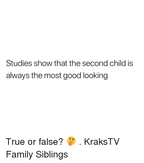 Family, Memes, and True: Studies show that the second child is  always the most good looking True or false? 🤔 . KraksTV Family Siblings