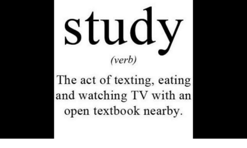Texting, Act, and Open: study  (verb)  The act of texting, eating  and watching TV with an  open textbook nearby