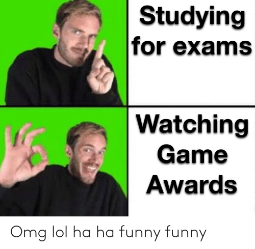 Funny, Lol, and Omg: Studying  for exams  Watching  Game  Awards Omg lol ha ha funny funny
