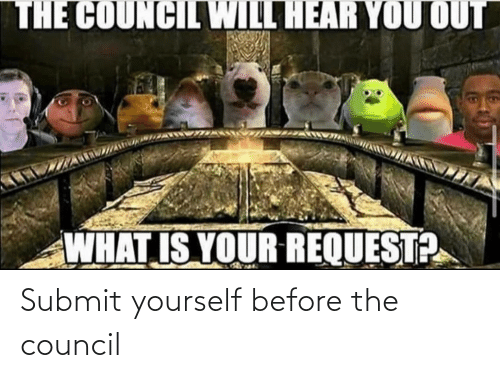 Submit: Submit yourself before the council