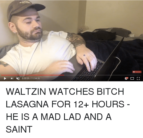 Bitch, Lasagna, and Watches: Subscribe  -  5:20:20 / 11:54:30  HD