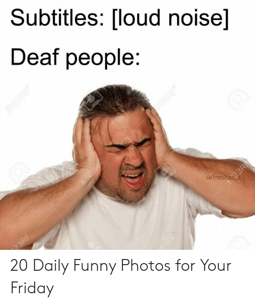 Friday, Funny, and Photos: Subtitles: [loud noise]  Deaf people:  u/freshan 20 Daily Funny Photos for Your Friday