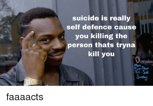 Suicide Is Reall Self Defence Cause You Killing the Person