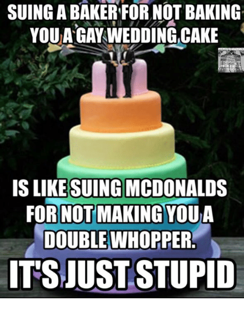 Suing Abaker For Not Baking You A Gay Wedding Cake Is Like Suing