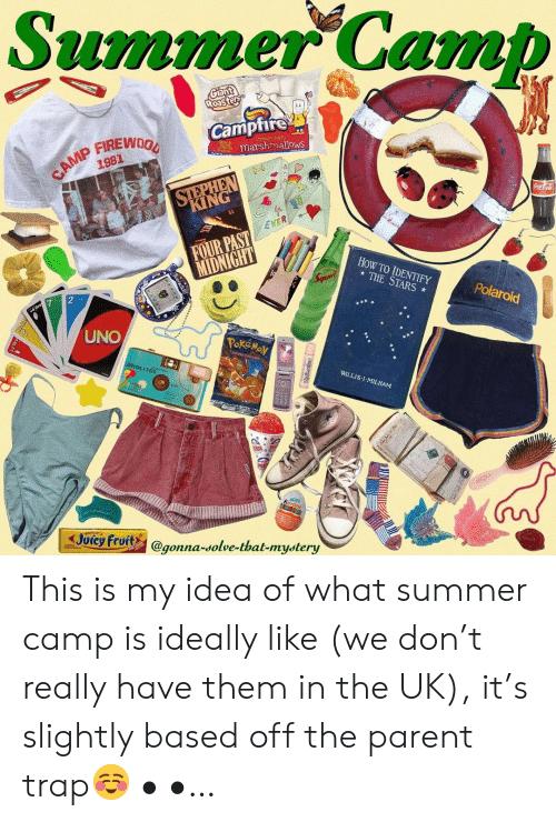 Trap, Uno, and Summer: Summer Camb  Camptire  marshmallows  1981  KING  EVER  FOUR PAST  HoW TO IDENTIFY  THE STARS  Polaroid  UNO  WILLIS:l . MILHAM  Joicy Fruits @gonna-solve-that-mystery  gonna-dolve-that-mydtery This is my idea of what summer camp is ideally like (we don't really have them in the UK), it's slightly based off the parent trap☺️ • •…