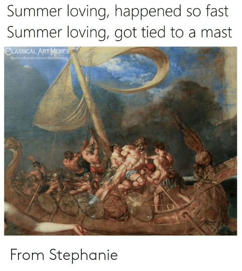 Facebook, Memes, and Summer: Summer loving, happened so fast  Summer loving, got tied to a mast  CLASSICAL ART MEMES  facebook.com/classicalartmeme From Stephanie