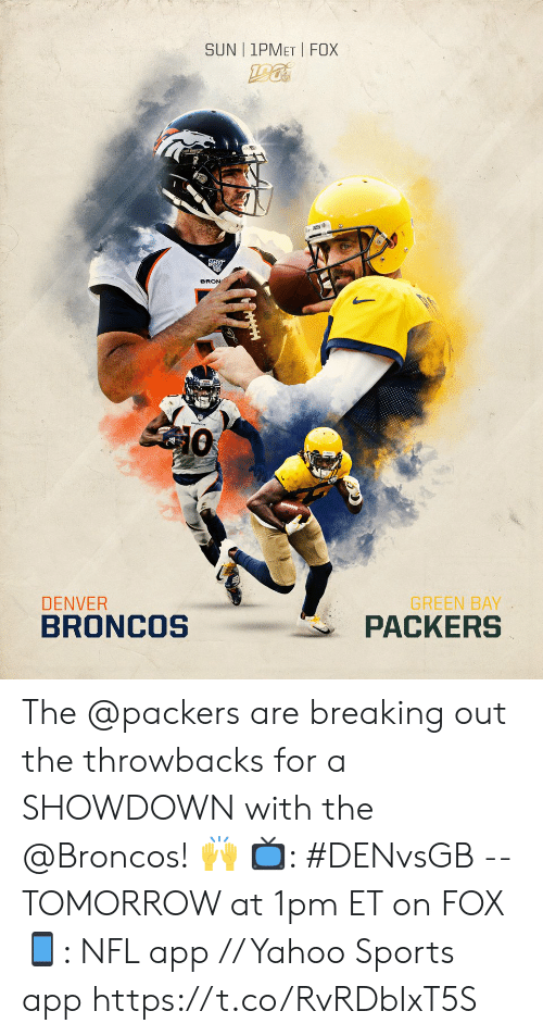 Broncos: SUN | 1PMET FOX  BRON  GREEN BAY  PACKERS  DENVER  BRONCOS The @packers are breaking out the throwbacks for a SHOWDOWN with the @Broncos! 🙌  📺: #DENvsGB -- TOMORROW at 1pm ET on FOX 📱: NFL app // Yahoo Sports app https://t.co/RvRDbIxT5S