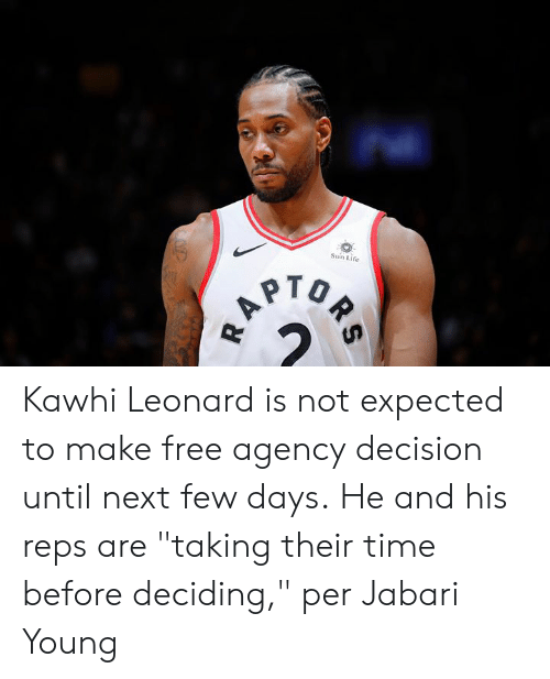 "Life, Kawhi Leonard, and Free: Sun Life  A Kawhi Leonard is not expected to make free agency decision until next few days.  He and his reps are ""taking their time before deciding,"" per Jabari Young"