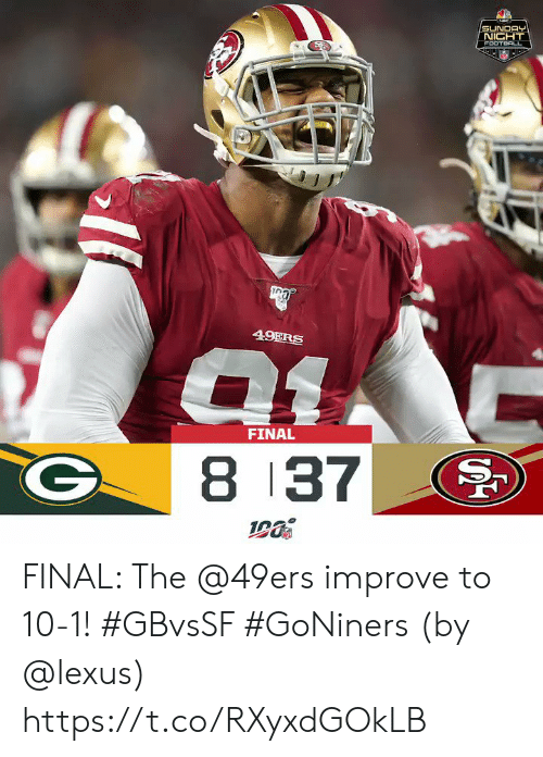 lexus: SUNDAY  NICHT  FOOTBALL  49ERS  FINAL  8 37  S FINAL: The @49ers improve to 10-1! #GBvsSF #GoNiners   (by @lexus) https://t.co/RXyxdGOkLB