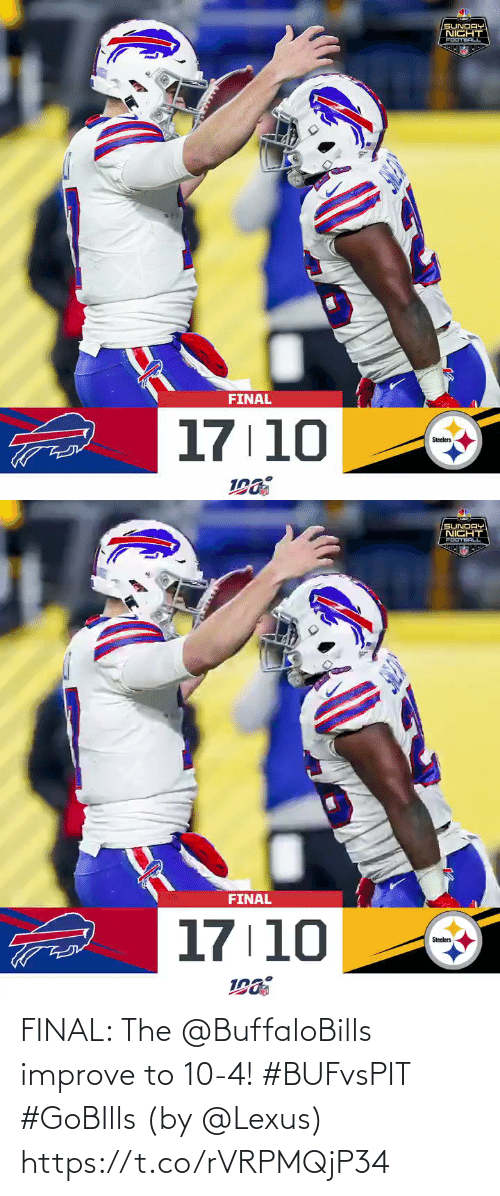 Steelers: SUNDAY  NICHT  FOOTBALL  FINAL  17 10  Steelers   SUNDAY  NICHT  FOOTBALL  FINAL  17 10  Steclers FINAL: The @BuffaloBills improve to 10-4! #BUFvsPIT #GoBIlls   (by @Lexus) https://t.co/rVRPMQjP34