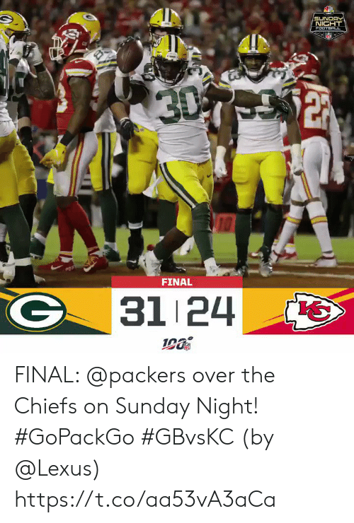 lexus: SUNDAY  NIGHT  FOOTBACL  30  FINAL  31 24 FINAL: @packers over the Chiefs on Sunday Night! #GoPackGo #GBvsKC  (by @Lexus) https://t.co/aa53vA3aCa