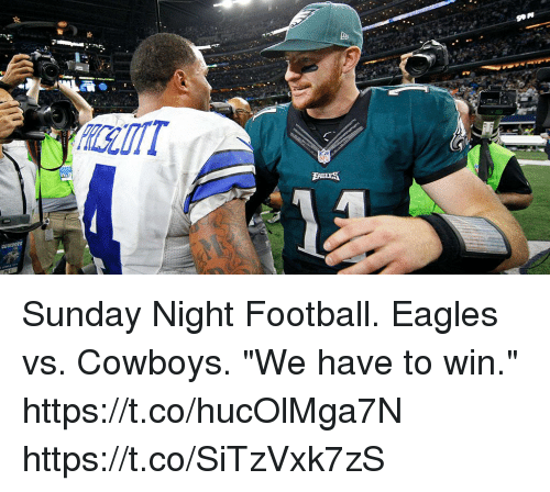 "Sunday Night Football: Sunday Night Football. Eagles vs. Cowboys.  ""We have to win."" https://t.co/hucOlMga7N https://t.co/SiTzVxk7zS"