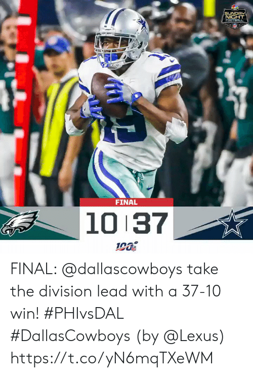 lexus: SUNDAY  NIGHT  FOOTEOLL  FINAL  10 37 FINAL: @dallascowboys take the division lead with a 37-10 win! #PHIvsDAL #DallasCowboys  (by @Lexus) https://t.co/yN6mqTXeWM