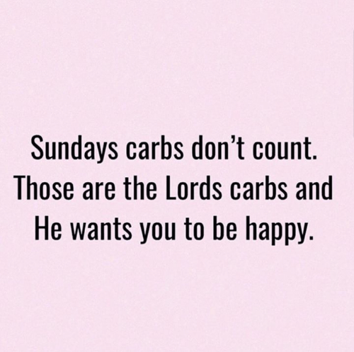 lords: Sundays carbs don't count.  Those are the Lords carbs and  He wants you to be happy.