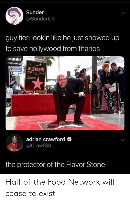 Food, Food Network, and Guy Fieri: Sunder  @SunderCR  guy fieri lookin like he just showed up  to save hollywood from thanos  ALHIIIl  OLLUWOOD★  WALK OF FAME  adrian crawford  Crawf33  the protector of the Flavor Stone Half of the Food Network will cease to exist