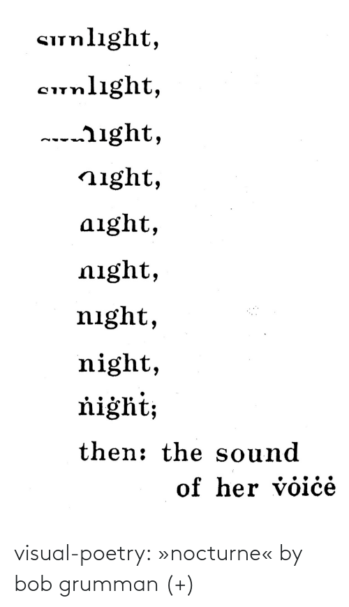Tagged: Sunlıght,  cunlight,  ---ight,  night,  aight,  night,  night,  night,  ňiġht;  then: the sound  of her voiċė visual-poetry: »nocturne« by bob grumman (+)