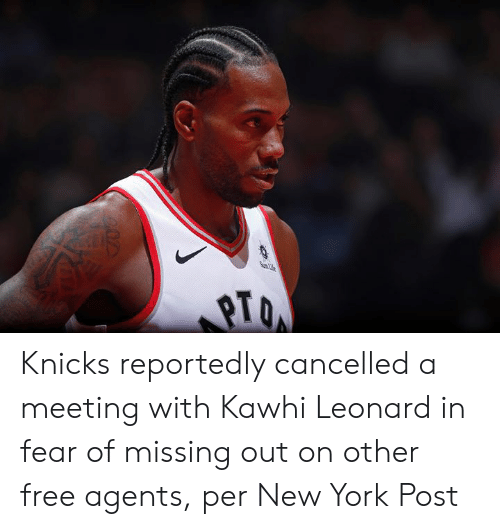 Missing Out: SunL  207 Knicks reportedly cancelled a meeting with Kawhi Leonard in fear of missing out on other free agents, per New York Post