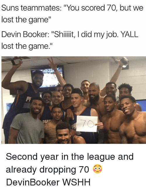 """Lost The Game: Suns teammates: """"You scored 70, but we  lost the game""""  Devin Booker: """"Shiiiiit, l did my job. YALL  lost the game.  PI Second year in the league and already dropping 70 😳 DevinBooker WSHH"""