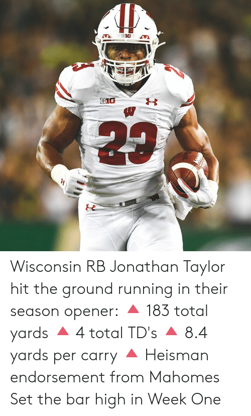 Mahomes: Sup me  BIG Wisconsin RB Jonathan Taylor hit the ground running in their season opener:  🔺 183 total yards 🔺 4 total TD's 🔺 8.4 yards per carry 🔺 Heisman endorsement from Mahomes  Set the bar high in Week One