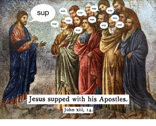 Apostles: Sup  Sup  Sup  Sup  sup  Sup  sup  Sup  Sup  Sup  Sup  Jesus supped with his Apostles  John xiii, I4.