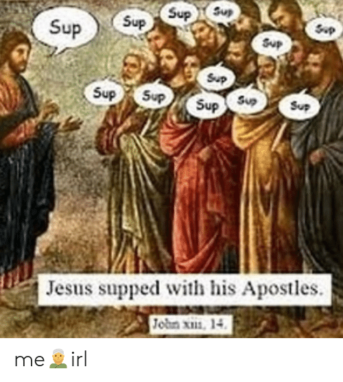 Apostles: Sup SupS  Sup  Sup  Sup  Sup  Sup  Sup  Sup  Sup Sup  Jesus supped with his Apostles  Jobn x, 14 me👳♂️irl