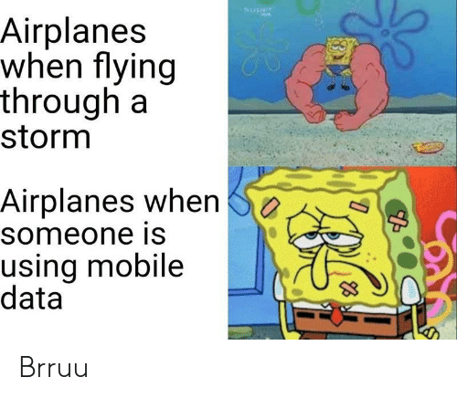 Flying Through: Super  Airplanes  when flying  through a  storm  Airplanes when  someone is  using mobile  data Brruu