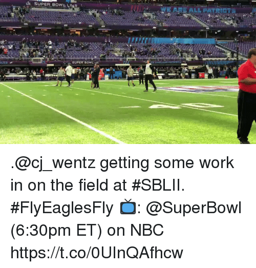 Memes, Super Bowl, and Work: SUPER BOWL Hl .@cj_wentz getting some work in on the field at #SBLII. #FlyEaglesFly  📺: @SuperBowl (6:30pm ET) on NBC https://t.co/0UInQAfhcw