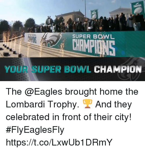lombardi: SUPER BOWL  SUPER BOWL  YOUR SUPER BOWL CHAMPION The @Eagles brought home the Lombardi Trophy. 🏆  And they celebrated in front of their city! #FlyEaglesFly https://t.co/LxwUb1DRmY