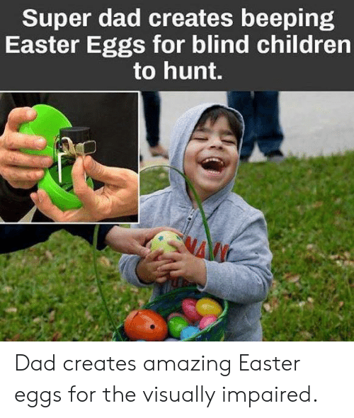 Children, Dad, and Easter: Super dad creates beeping  Easter Eggs for blind children  to hunt. Dad creates amazing Easter eggs for the visually impaired.