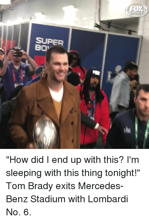 "lombardi: SUPER ""How did I end up with this? I'm sleeping with this thing tonight!"" Tom Brady exits Mercedes-Benz Stadium with Lombardi No. 6."
