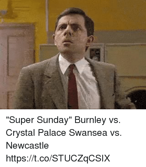 "crystal palace: ""Super Sunday""  Burnley vs. Crystal Palace Swansea vs. Newcastle https://t.co/STUCZqCSIX"
