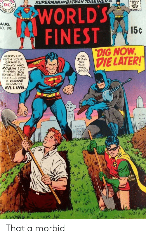 """Batman, Superman, and Boys: SUPERMAN AND BATMAN TOGETHER m  COMICE  CODE  WORLD'S  FINEST  ONAL  Am  AUG.  O. 195  15c  """"DIG NOW  DIE LATER!  ...S0  I'LL  DO  THE  JOB,  BOYS  HURRY UP  WITH YOUR  GRAVES  JIMMY AND  ROBIN!I'D  FINISH YOU  YSELF BUT...  HA,HA..I HAVE  A CODE  AGAINST  KILLING That'a morbid"""