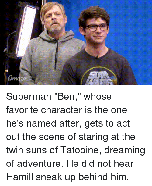 """Funny, Superman, and Act: Superman """"Ben,"""" whose favorite character is the one he's named after, gets to act out the scene of staring at the twin suns of Tatooine, dreaming of adventure. He did not hear Hamill sneak up behind him."""