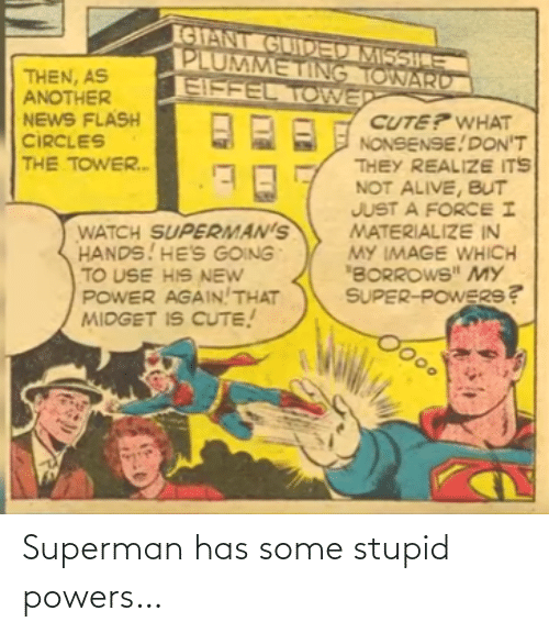 Some: Superman has some stupid powers…