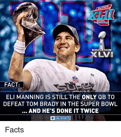 Bradying: SUPERP  BOWL  SUPER BOWL  UVI  NFL  FACT:  ELI MANNING IS STILL THE ONLY QB TO  DEFEAT TOM BRADY IN THE SUPER BOWL  AND HE'S DONE IT TWICE  O CBS SPORTS Facts