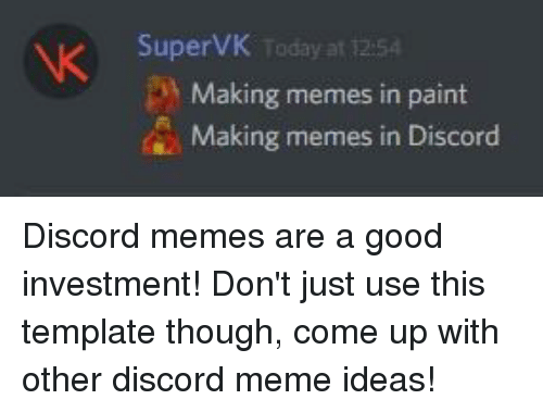 supervk today at 1254 making memes in paint making memes in discord