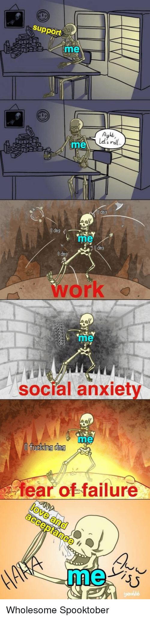 Work, Wholesome, and Failure: support  me  Aight  Ld's roll  me  U dng  ng  me  イ0dng  work  me  n9  social anxiet  me  fear of failure  me Wholesome Spooktober