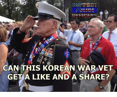 Memes, Korean, and 🤖: SUPPORT POLICE OFFICERS  CAN THIS KOREAN WAR VET  GET A LIKE AND A SHARE?