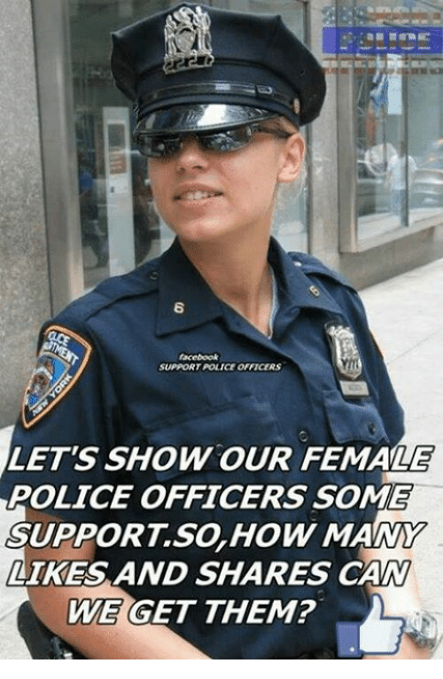 Memes, Police, and 🤖: SUPPORT POLICE OFFICERS  LETS SHOW OUR FEMALE  POLICE OFFICERS SOME  SUPPORT SO HOW MANY  LIKES AND SHARES CA  WE  GET THEM?
