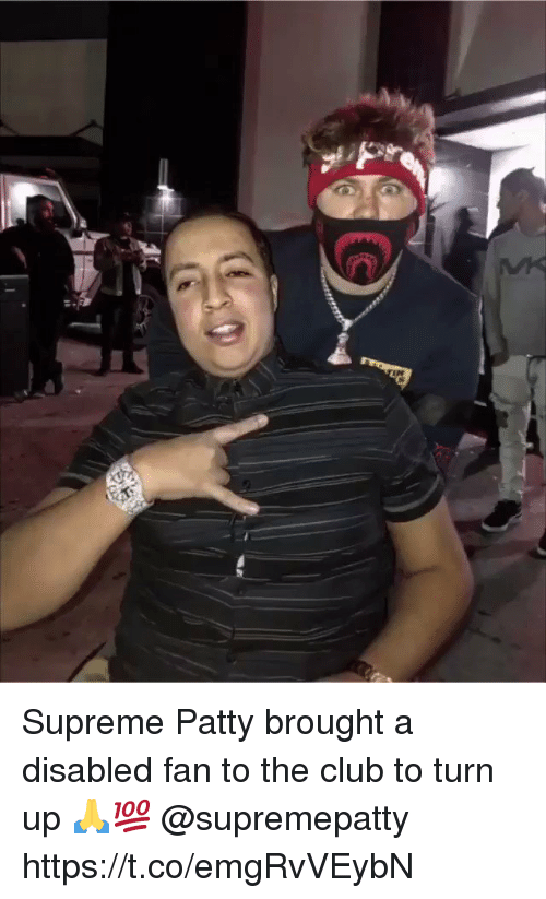 Club, Supreme, and Turn Up: Supreme Patty brought a disabled fan to the club to turn up 🙏💯 @supremepatty https://t.co/emgRvVEybN