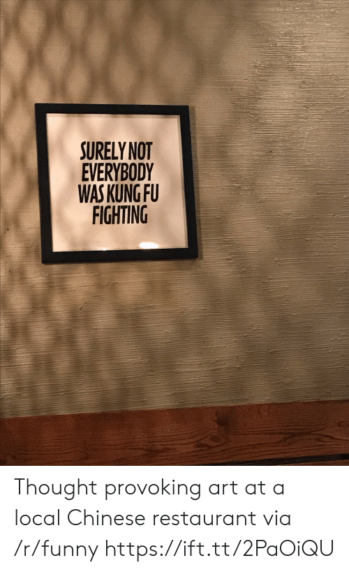 kung fu: SURELY NOT  EVERYBODY  WAS KUNG FU  FIGHTING Thought provoking art at a local Chinese restaurant via /r/funny https://ift.tt/2PaOiQU