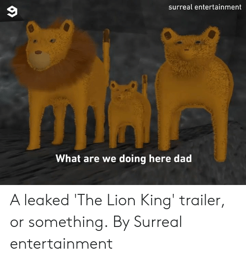 The Lion King: surreal entertainment  What are we doing here dad A leaked 'The Lion King' trailer, or something.  By Surreal entertainment