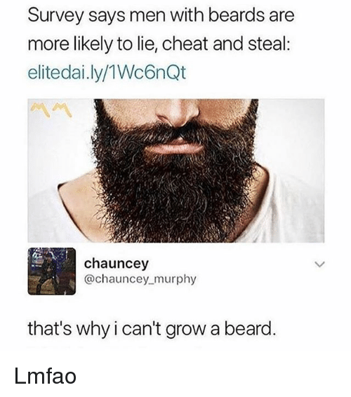 Chauncey: Survey says men with beards are  more likely to lie, cheat and steal:  elitedai.ly/1Wc6nQt  chauncey  @chauncey_murphy  that's why i can't grow a beard. Lmfao