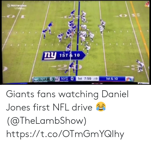 Sizzle: SVETWOhu  LIVE  nu  1ST&10  1st &10  NYJ 6 nY NYG O 1st 7:59 19 Giants fans watching Daniel Jones first NFL drive 😂 (@TheLambShow) https://t.co/OTmGmYQIhy