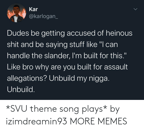 theme: *SVU theme song plays* by izimdreamin93 MORE MEMES
