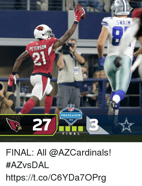 Memes, Nfl, and Nfl Preseason: SWAIM  PETERSON  21  NFL  PRESEASON  2018  FINAL FINAL: All @AZCardinals! #AZvsDAL https://t.co/C6YDa7OPrg