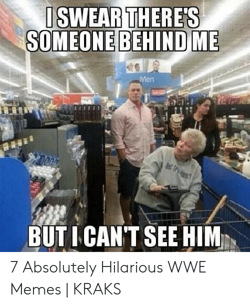 Memes, World Wrestling Entertainment, and Hilarious: SWEAR THERES  SOMEONE BEHIND ME  Men  BUTICANTSEE HIM 7 Absolutely Hilarious WWE Memes | KRAKS